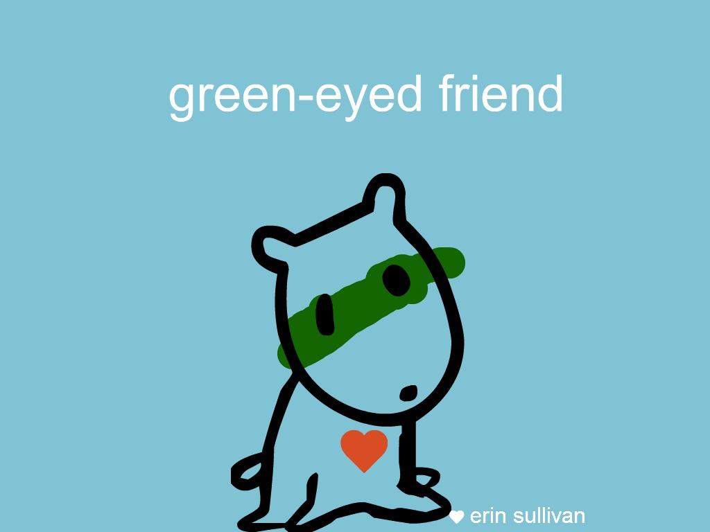 green-eyed friend